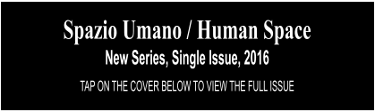 Spazio Umano / Human Space New Series, Single Issue, 2016 TAP ON THE COVER BELOW TO VIEW THE FULL ISSUE